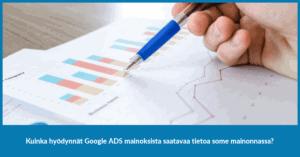 Sosiaalisen median hyödyntäminen Google ADS sovelluksesta saatavan tiedon avulla. Kuvassa on kynä ja paperi sekä kuvassa näkyvää graafia tutkivan henkilön käsi. Kuva esitetään Facebookissa.