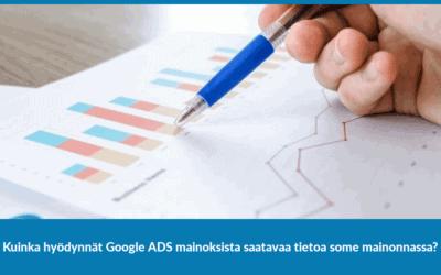Kuinka hyödynnät Google ADS mainoksista saatavaa tietoa some mainonnassa?